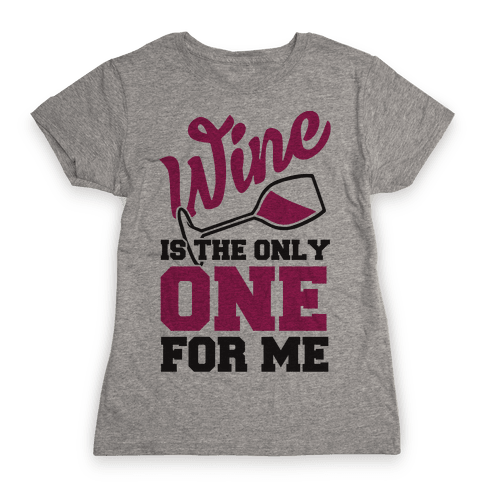Wine Is The Only One For Me Womens T-Shirt