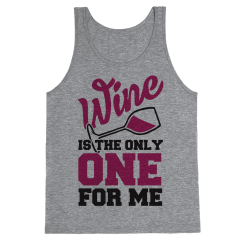 Wine Is The Only One For Me Tank Top