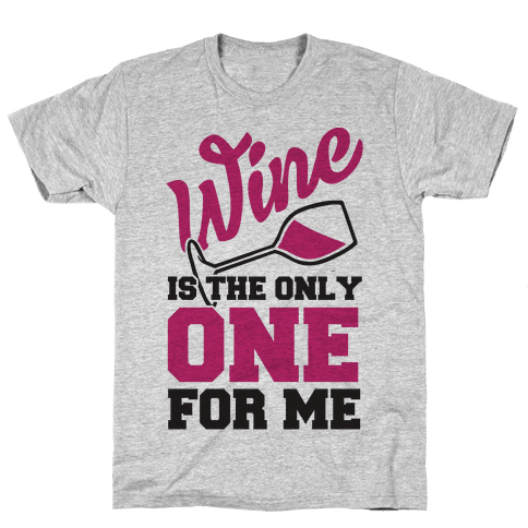 Wine Is The Only One For Me Mens T-Shirt