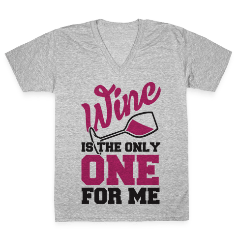 Wine Is The Only One For Me V-Neck Tee Shirt