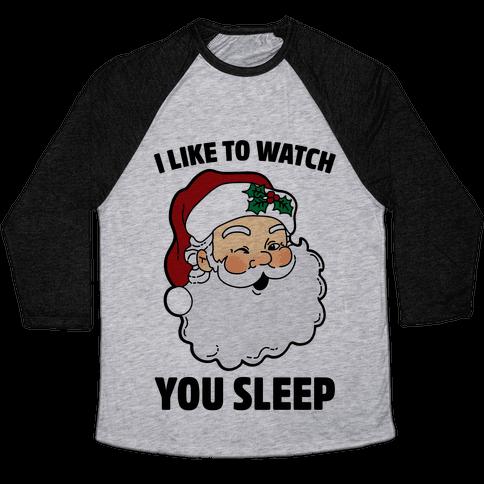 I Like To Watch You Sleep Baseball Tee