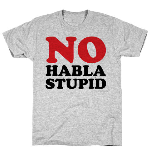No Habla Stupid Mens T-Shirt