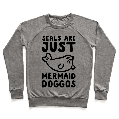 Seals Are Just Mermaid Doggos Pullover