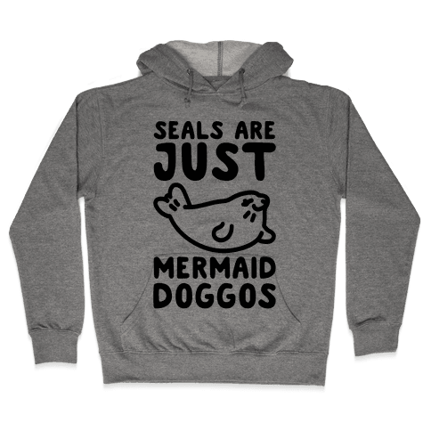 Seals Are Just Mermaid Doggos Hooded Sweatshirt