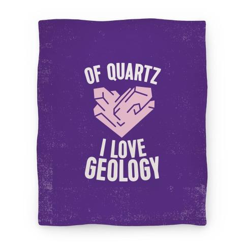 Of Quartz I Love Geology Blanket