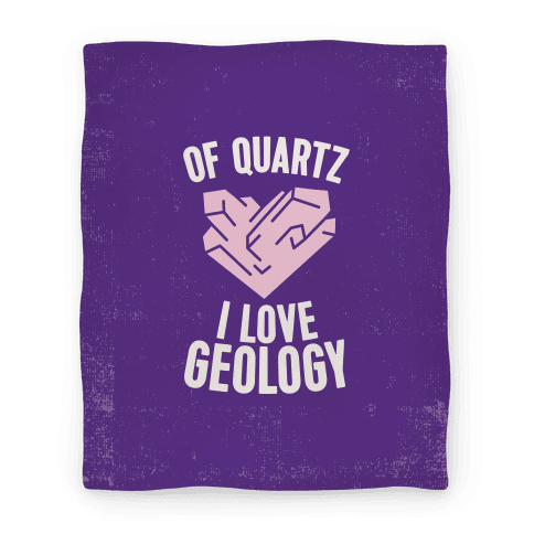 Of Quartz I Love Geology Blanket