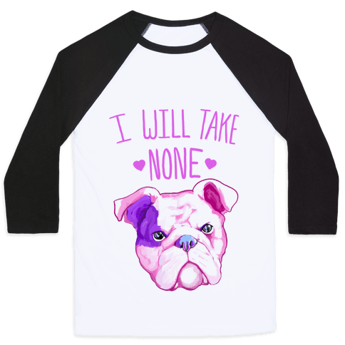I Will Take None Of Your Bull Baseball Tee
