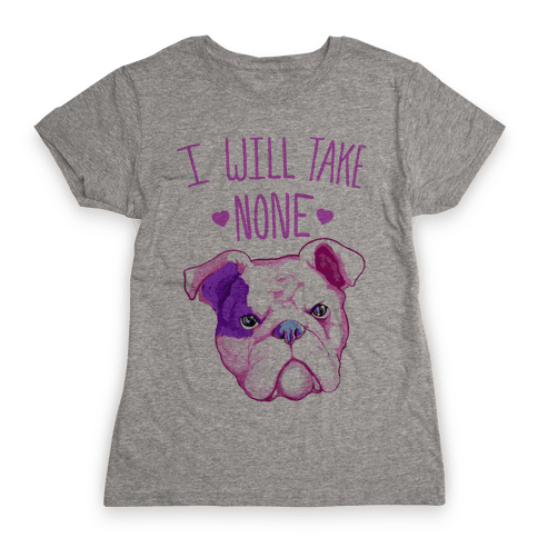 I Will Take None Of Your Bull Womens T-Shirt
