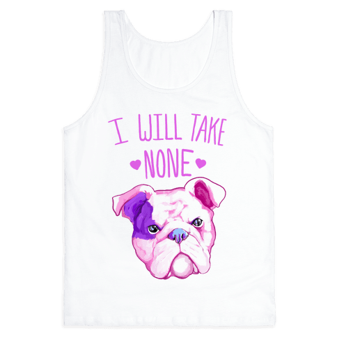 I Will Take None Of Your Bull Tank Top