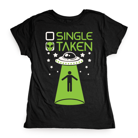 Single, Taken (UFO) Womens T-Shirt