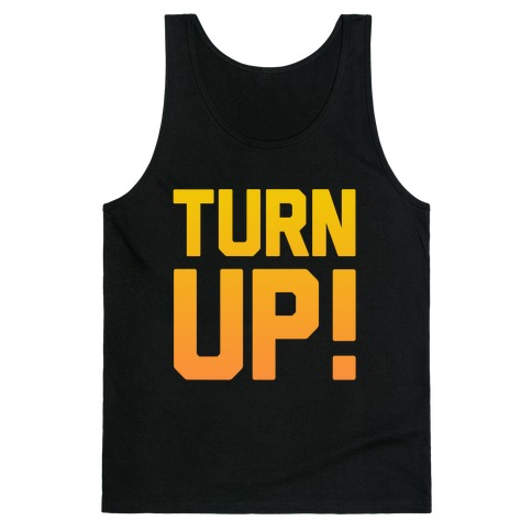 Turn Up! Tank Top