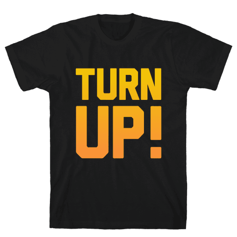 Turn Up! Mens T-Shirt