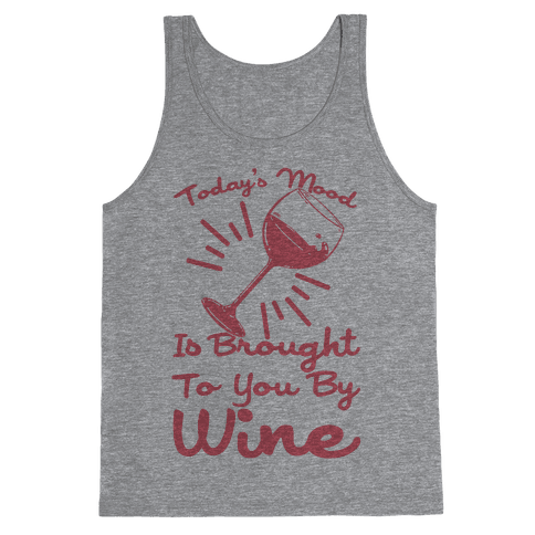 Today's Mood Is Brought To You By Wine Tank Top