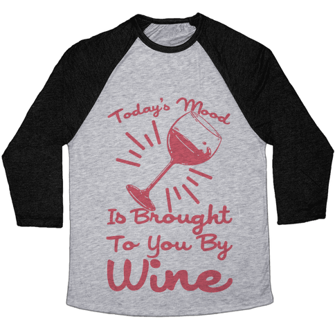 Today's Mood Is Brought To You By Wine Baseball Tee