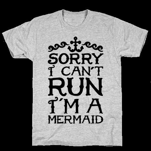 Sorry I Can't Run I'm a Mermaid Mens T-Shirt