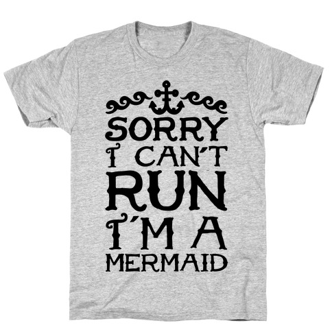 Sorry I Can't Run I'm a Mermaid T-Shirt