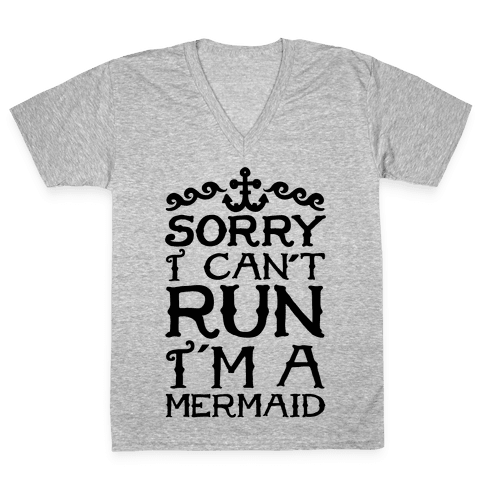Sorry I Can't Run I'm a Mermaid V-Neck Tee Shirt