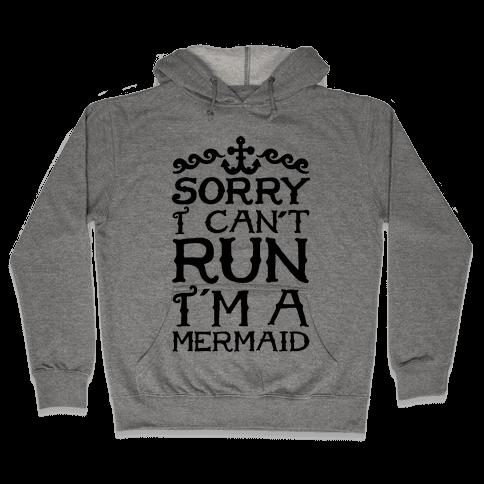 Sorry I Can't Run I'm a Mermaid Hooded Sweatshirt