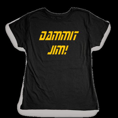 Dammit Jim! Womens T-Shirt