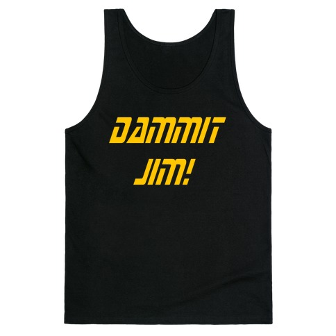Dammit Jim! Tank Top