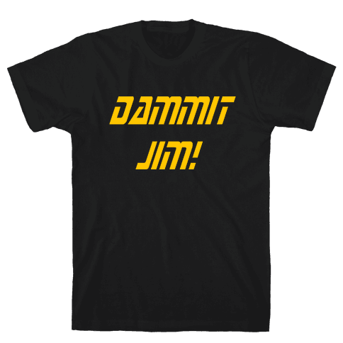 Dammit Jim! Mens T-Shirt