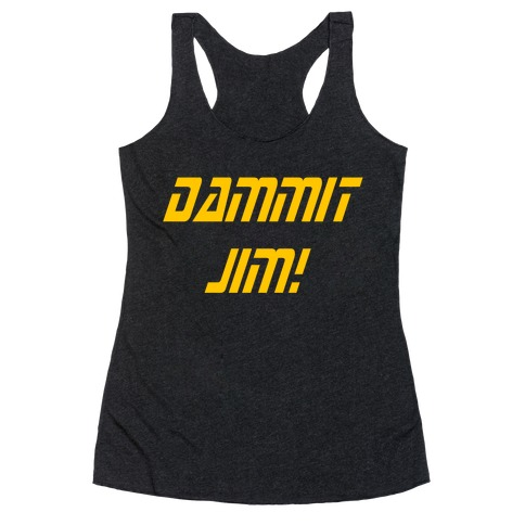 Dammit Jim! Racerback Tank Top