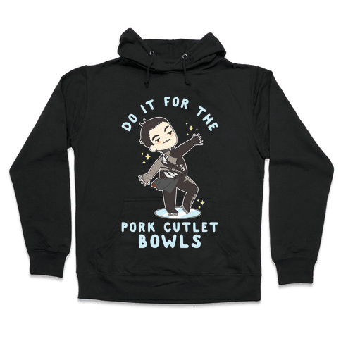 Do It For The Pork Cutlet Bowls Hooded Sweatshirt