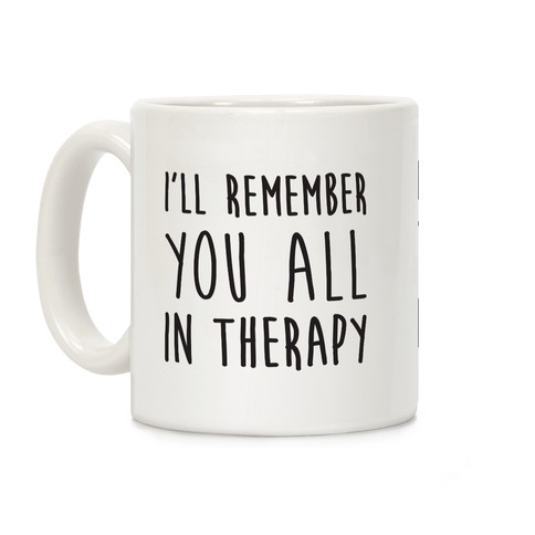 I'll Remember You All In Therapy Coffee Mug