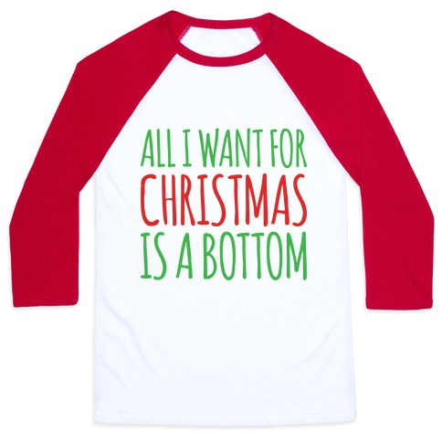 All I Want For Christmas Is A Bottom Pairs Shirt Baseball Tee