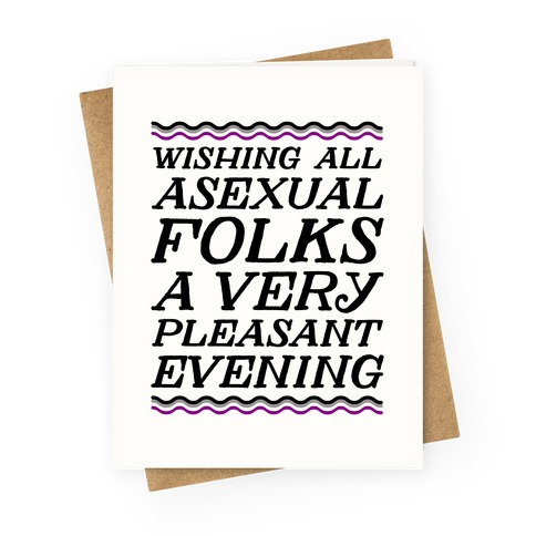 Wishing All Asexual Folks A Very Pleasant Evening Greeting Card