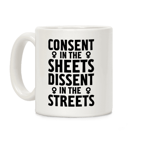 Consent in the Sheets Dissent in the Streets Coffee Mug