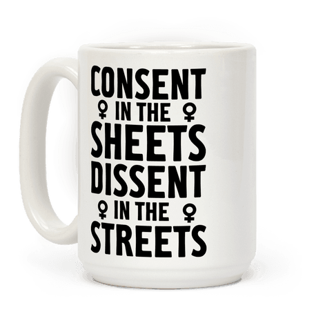 Consent in the Sheets Dissent in the Streets
