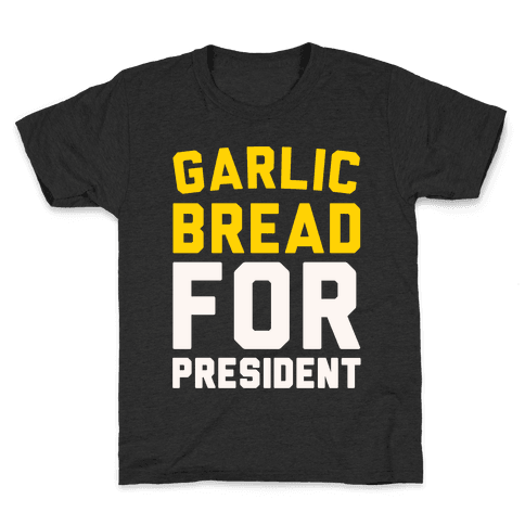 Garlic Bread For President  Kids T-Shirt