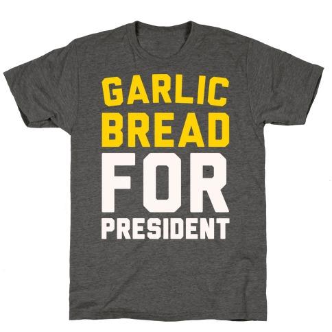 Garlic Bread For President T-Shirt