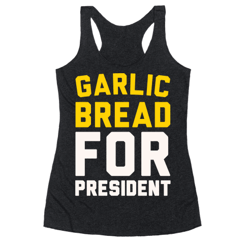 Garlic Bread For President  Racerback Tank Top