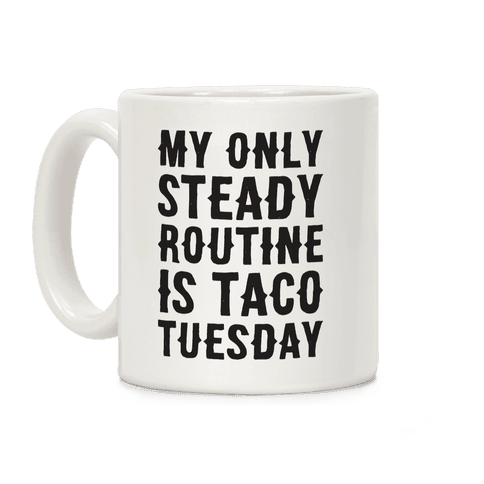 My Only Steady Routine Is Taco Tuesday Coffee Mug