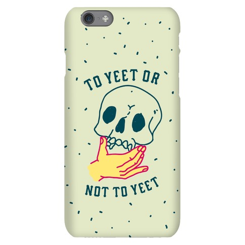 To Yeet Or Not To Yeet Phone Case