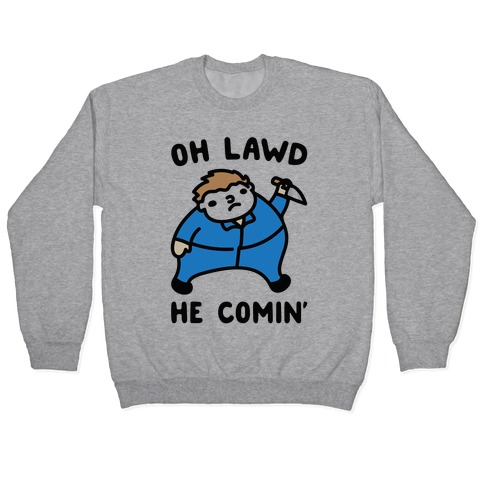 Oh Lawd He Comin' Parody (Masked Killer) Pullover