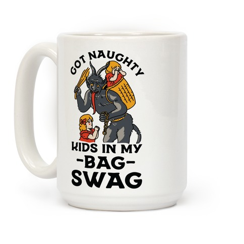 Got Naughty Kids In My Bag Swag Coffee Mug
