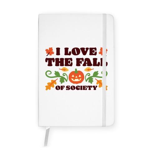 I Love The Fall Of Society Notebook
