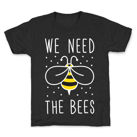 We Need The Bees Kids T-Shirt