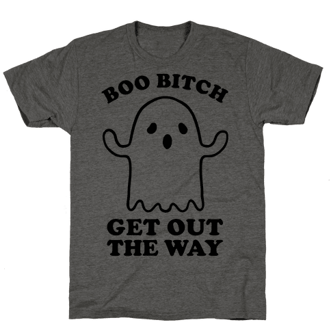 Boo Bitch Get Out The Way Mens T-Shirt