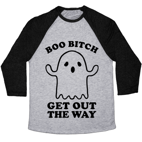 Boo Bitch Get Out The Way Baseball Tee