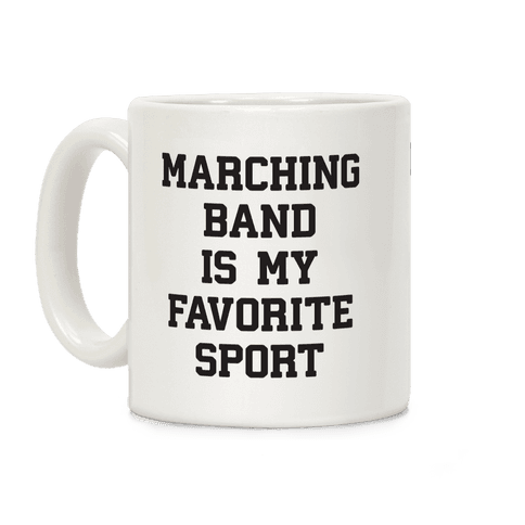 Marching Band Is My Favorite Sport Coffee Mug