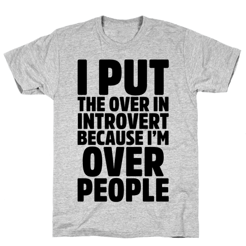 I Put The Over In Introvert Because I'm Over People Mens T-Shirt