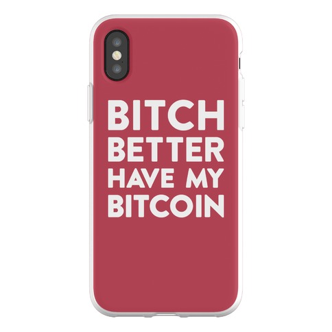 Bitch Better Have My Bitcoin Phone Flexi-Case