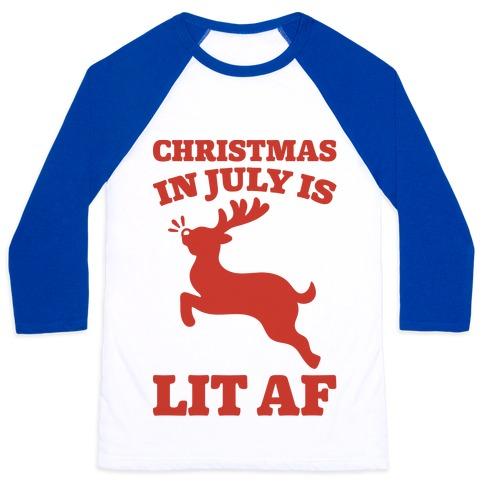 Christmas In July Is Lit AF Baseball Tee