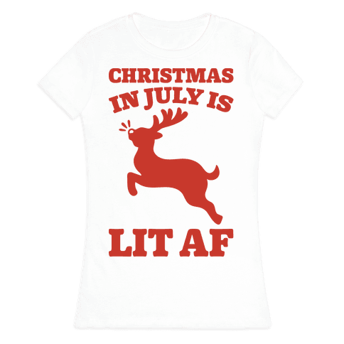 Christmas In July Is Lit AF Womens T-Shirt