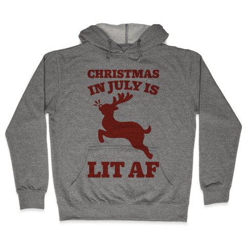 Christmas In July Is Lit AF Hooded Sweatshirt