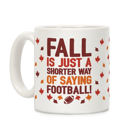 Fall Is Just A Shorter Way of Saying Football Coffee Mug